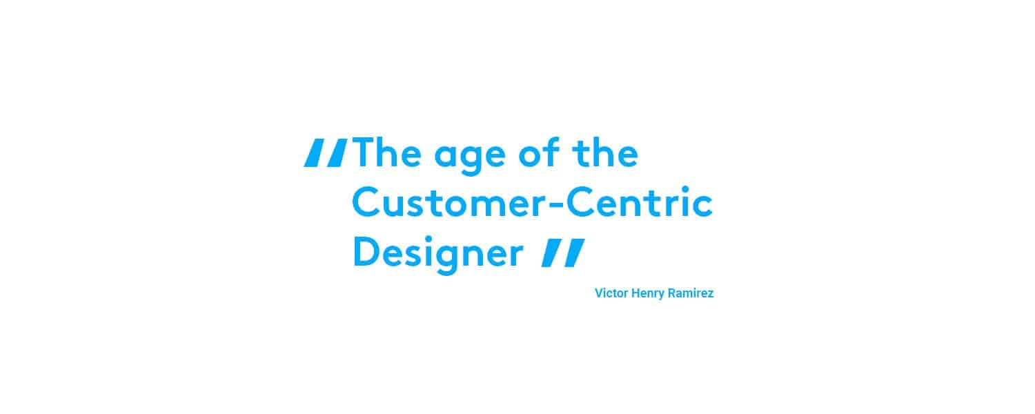 The age of Customer-Centric Designer